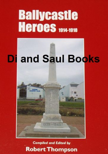 Ballycastle Heroes 1914-1918, by Robert Thompson